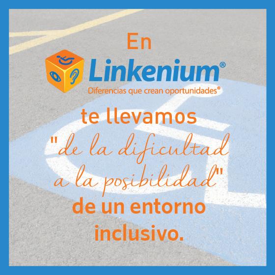En Linkenium, te llevamos de la dificultad a la posibilidad de un entorno inclusivo
