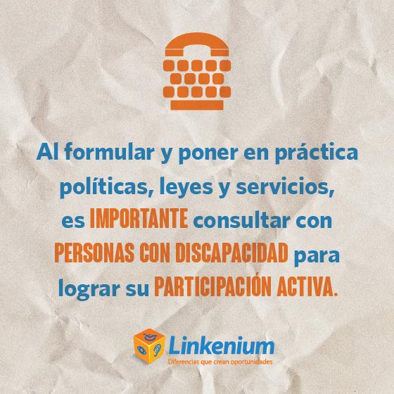 Al formular y poner en práctica, leyes y servicios, es importante consultar con personas con discapacidad para lograr su participación activa